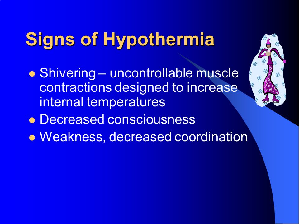 Signs of Hypothermia Shivering – uncontrollable muscle contractions designed to increase internal temperatures.