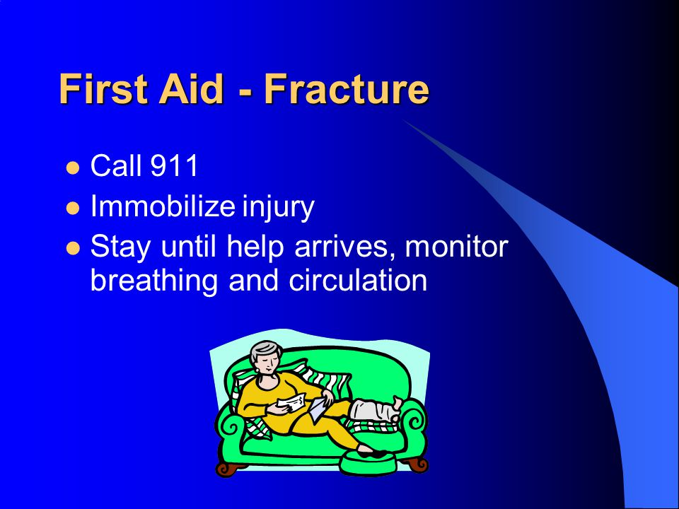 First Aid - Fracture Call 911. Immobilize injury.