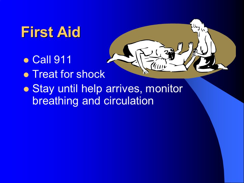 First Aid Stay until help arrives, monitor breathing and circulation
