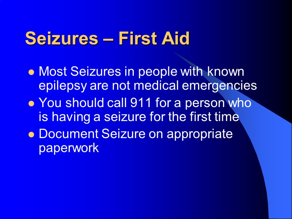 Seizures – First Aid Most Seizures in people with known epilepsy are not medical emergencies.