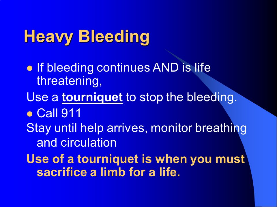Heavy Bleeding If bleeding continues AND is life threatening,