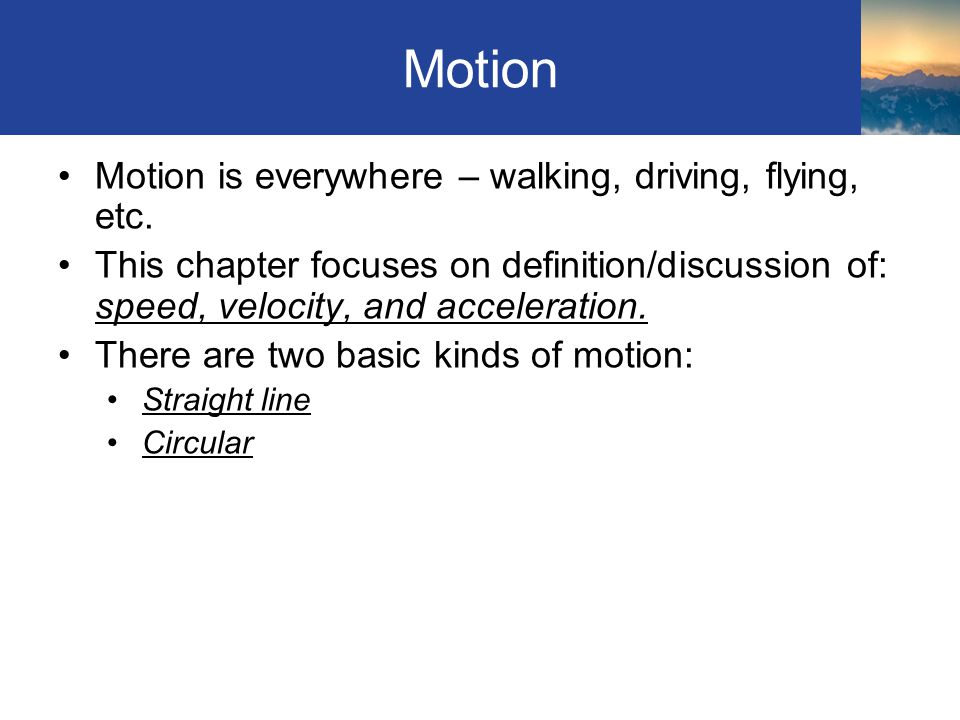 Motion Motion is everywhere – walking, driving, flying, etc.