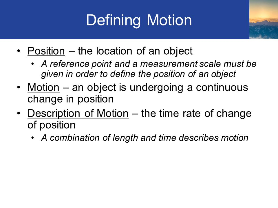 Defining Motion Position – the location of an object