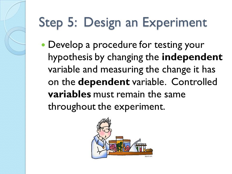 Step 5: Design an Experiment