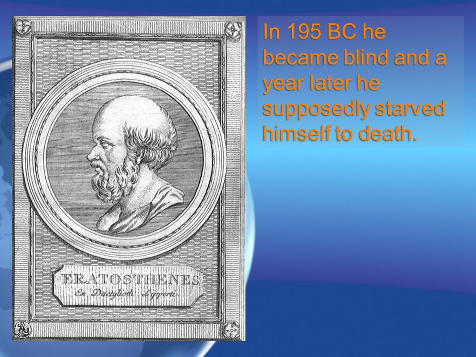 In 195 BC he became blind and a year later he supposedly starved himself to death.