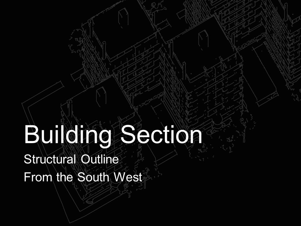 Building Section Structural Outline From the South West