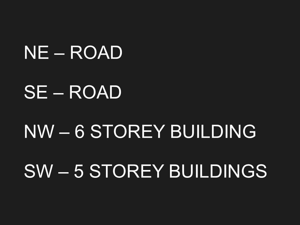 NE – ROAD SE – ROAD NW – 6 STOREY BUILDING SW – 5 STOREY BUILDINGS