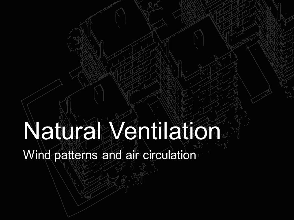 Natural Ventilation Wind patterns and air circulation