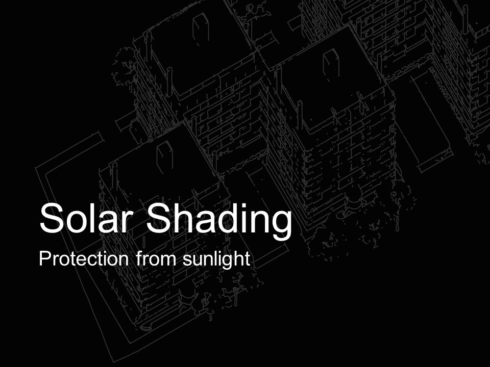 Solar Shading Protection from sunlight