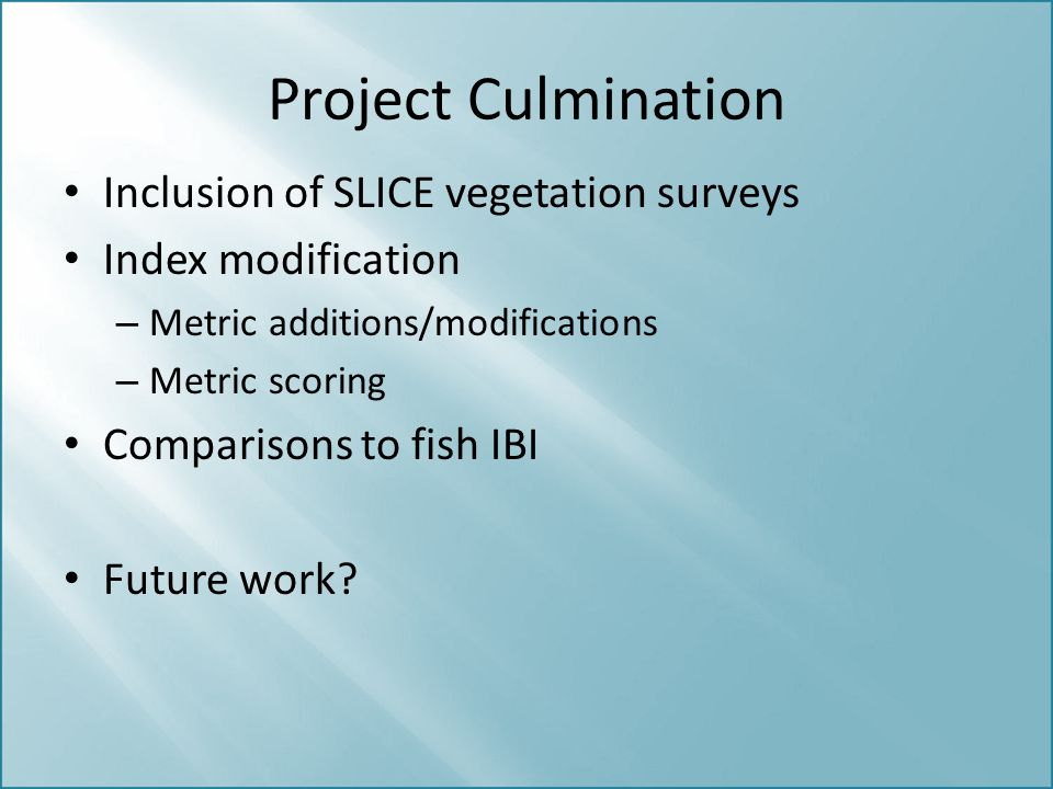 Project Culmination Inclusion of SLICE vegetation surveys