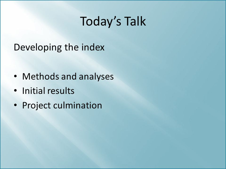 Today's Talk Developing the index Methods and analyses Initial results