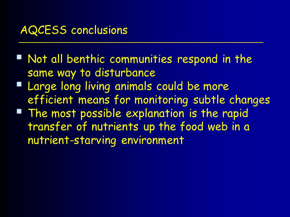 AQCESS conclusions Not all benthic communities respond in the same way to disturbance.