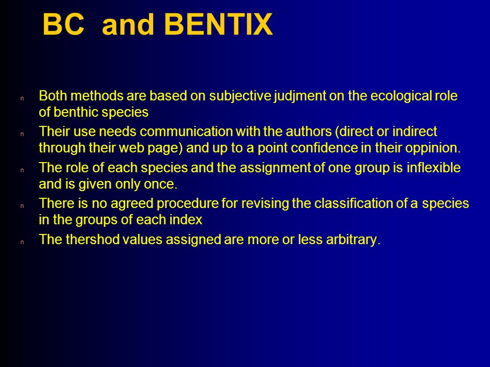 4/14/2017 BC and BENTIX. Both methods are based on subjective judjment on the ecological role of benthic species.