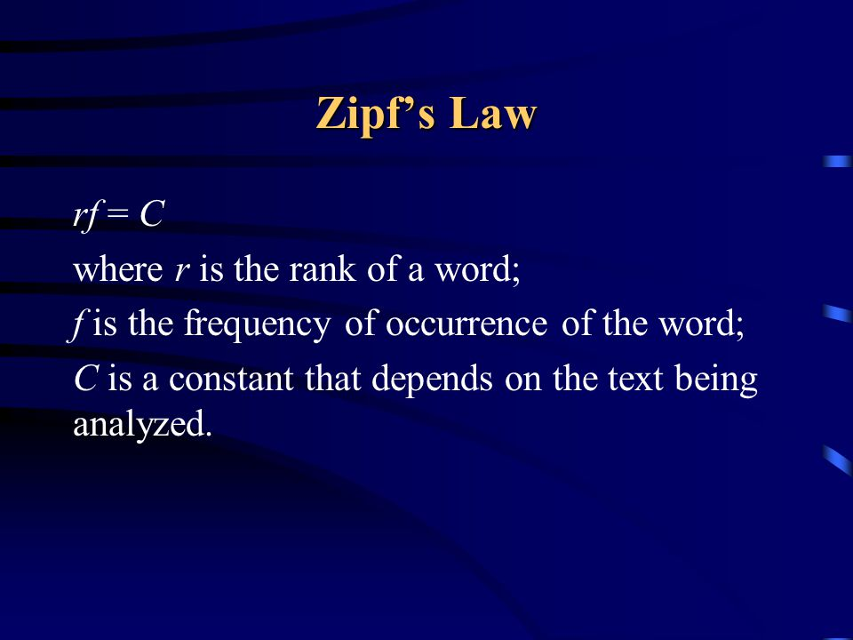 Zipf's Law rf = C where r is the rank of a word;