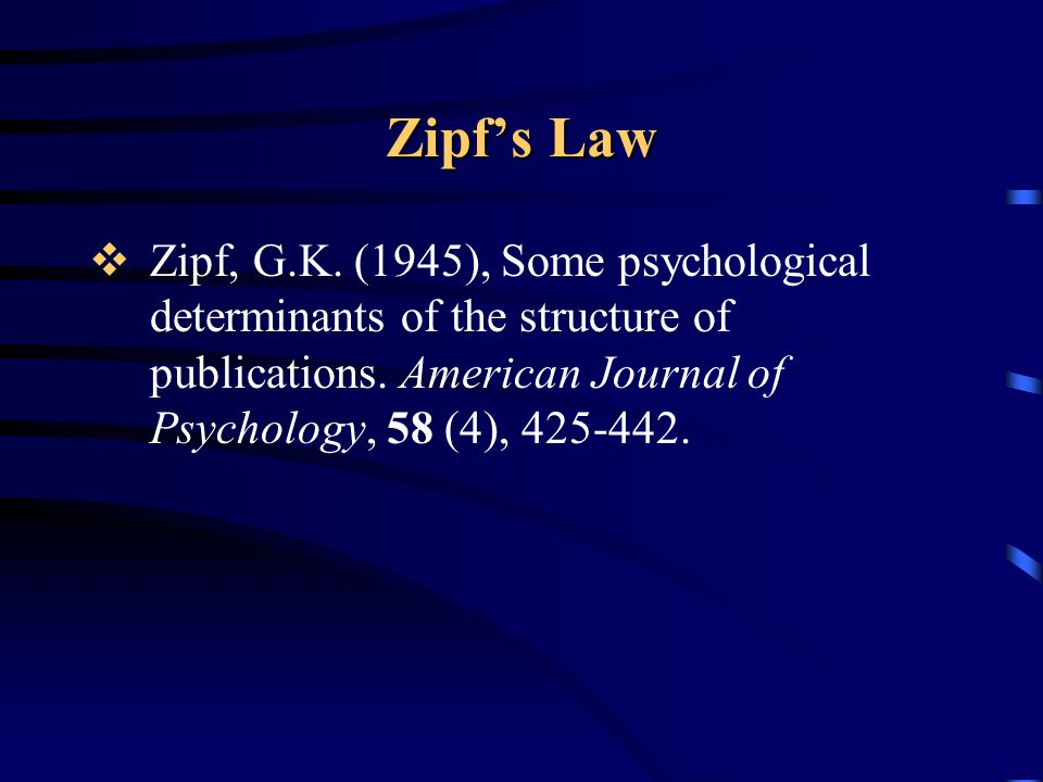 Zipf's Law Zipf, G.K. (1945), Some psychological determinants of the structure of publications.