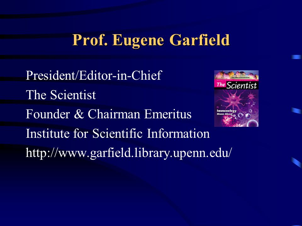 Prof. Eugene Garfield President/Editor-in-Chief The Scientist