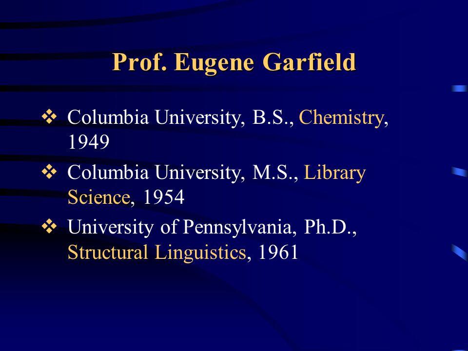 Prof. Eugene Garfield Columbia University, B.S., Chemistry, 1949