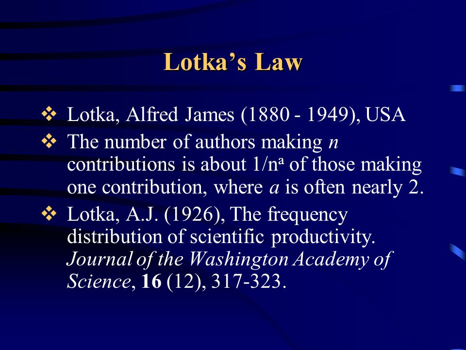 Lotka's Law Lotka, Alfred James (1880 - 1949), USA