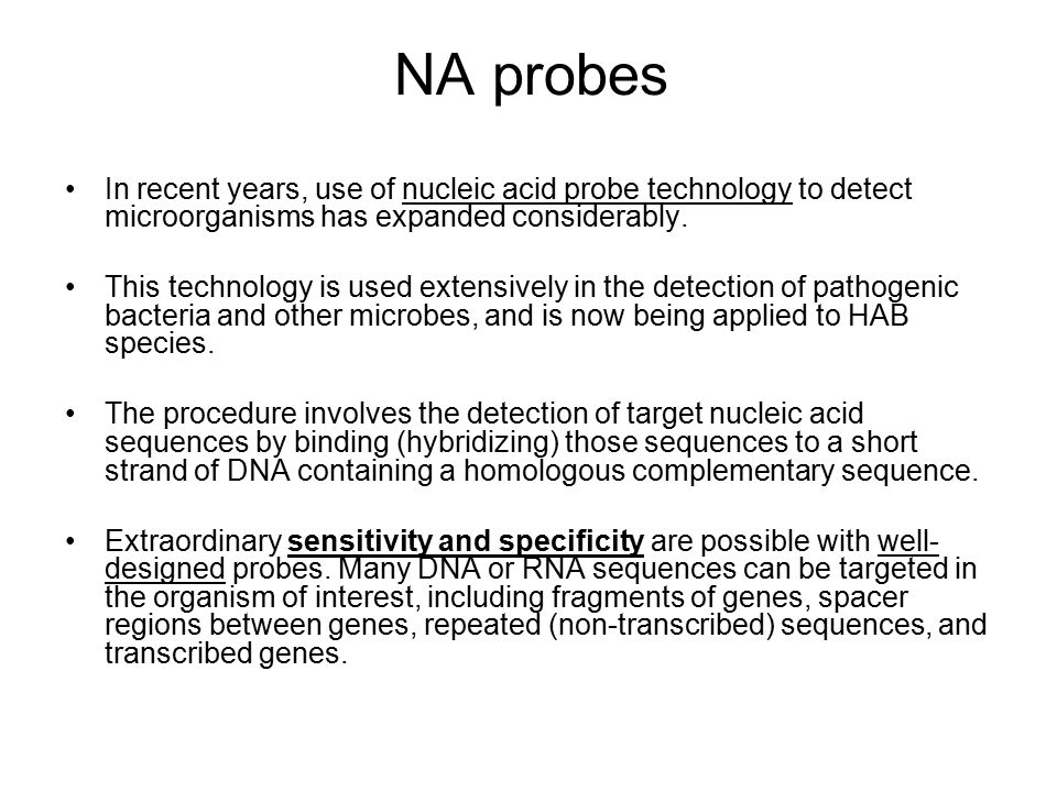 NA probes In recent years, use of nucleic acid probe technology to detect microorganisms has expanded considerably.