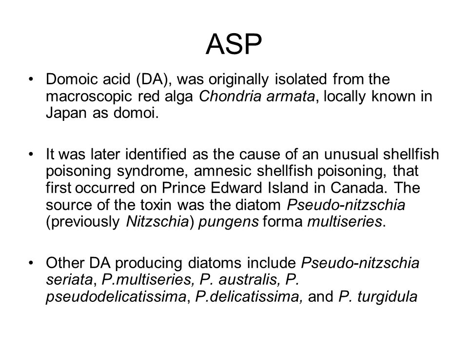 ASP Domoic acid (DA), was originally isolated from the macroscopic red alga Chondria armata, locally known in Japan as domoi.