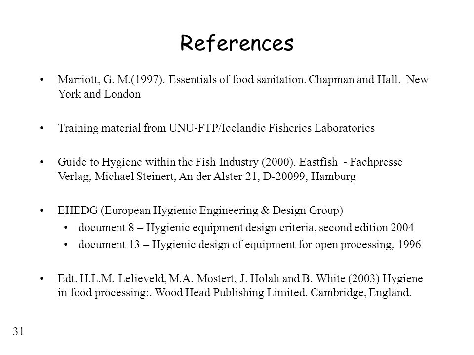 References Marriott, G. M.(1997). Essentials of food sanitation. Chapman and Hall. New York and London.