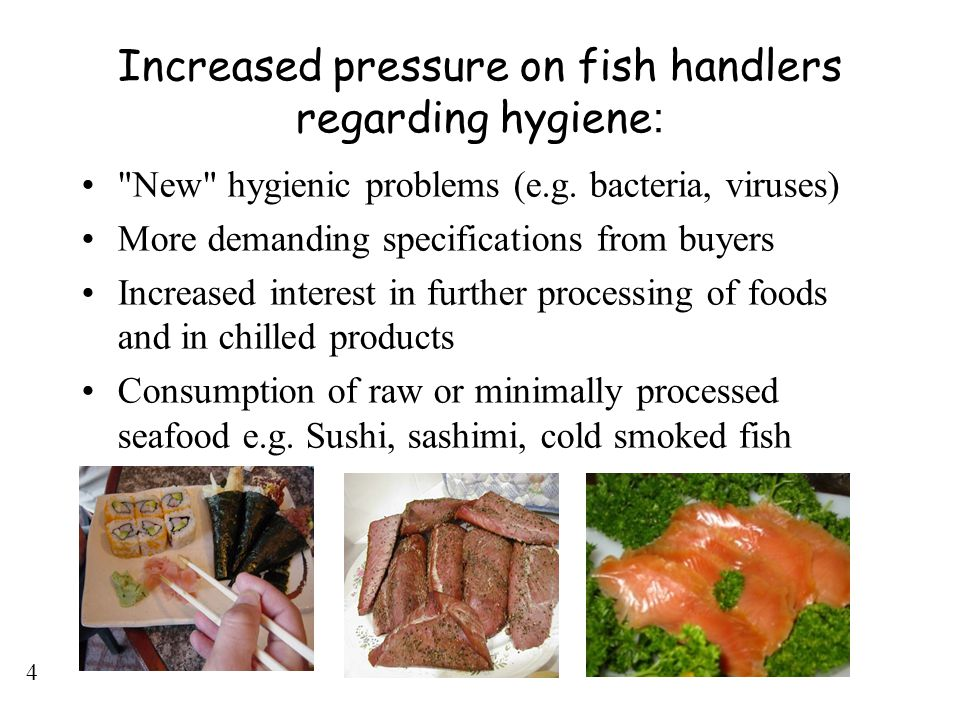 Increased pressure on fish handlers regarding hygiene: