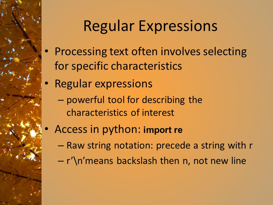Regular Expressions Processing text often involves selecting for specific characteristics. Regular expressions.