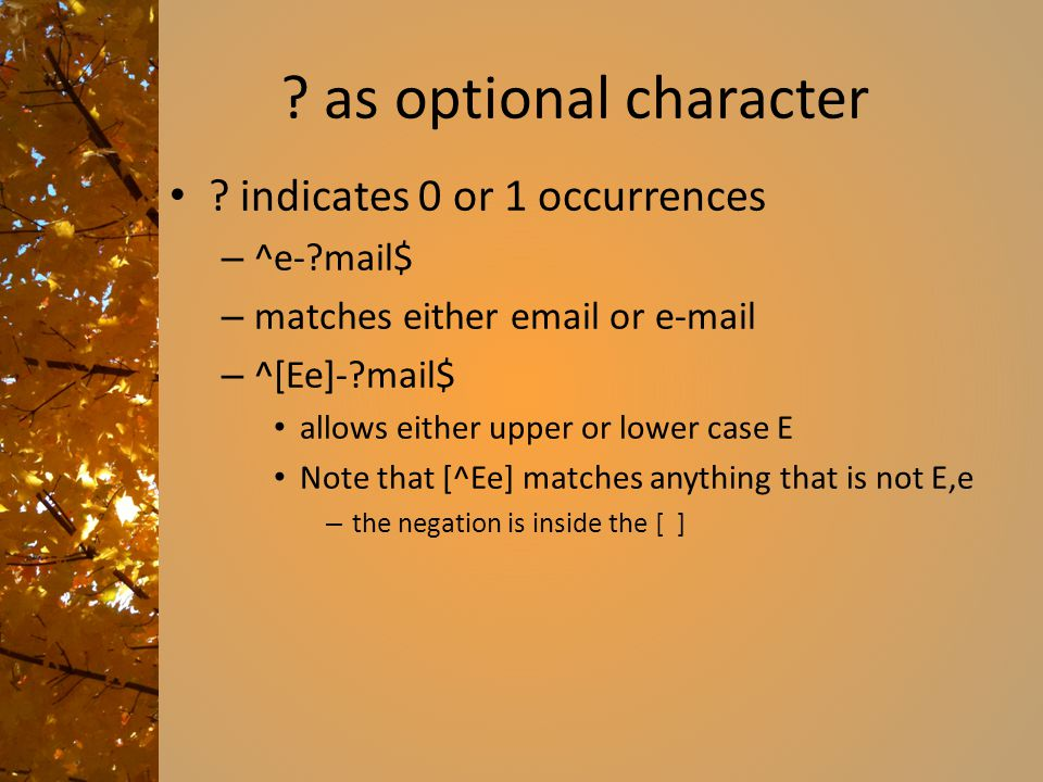 as optional character indicates 0 or 1 occurrences ^e- mail$