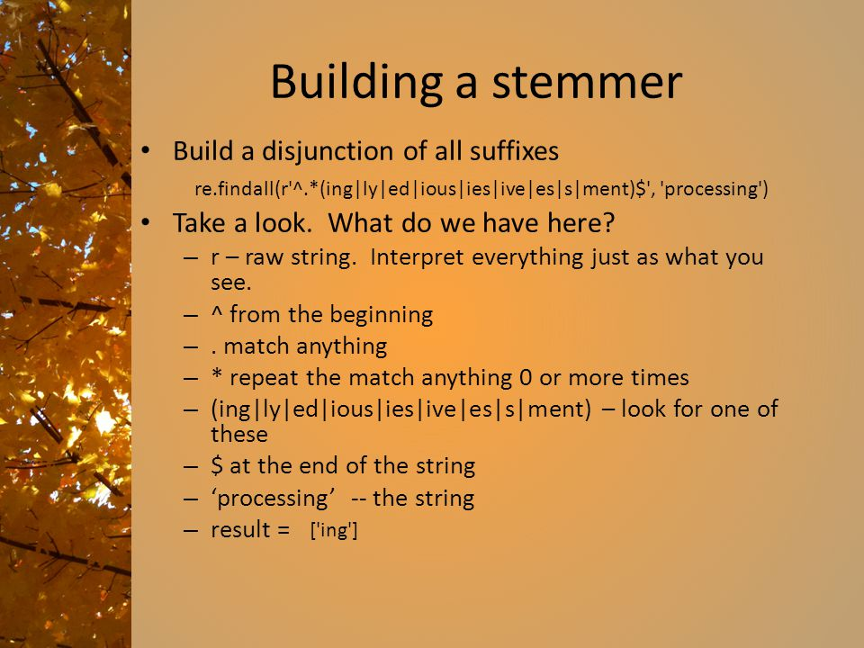 Building a stemmer Build a disjunction of all suffixes