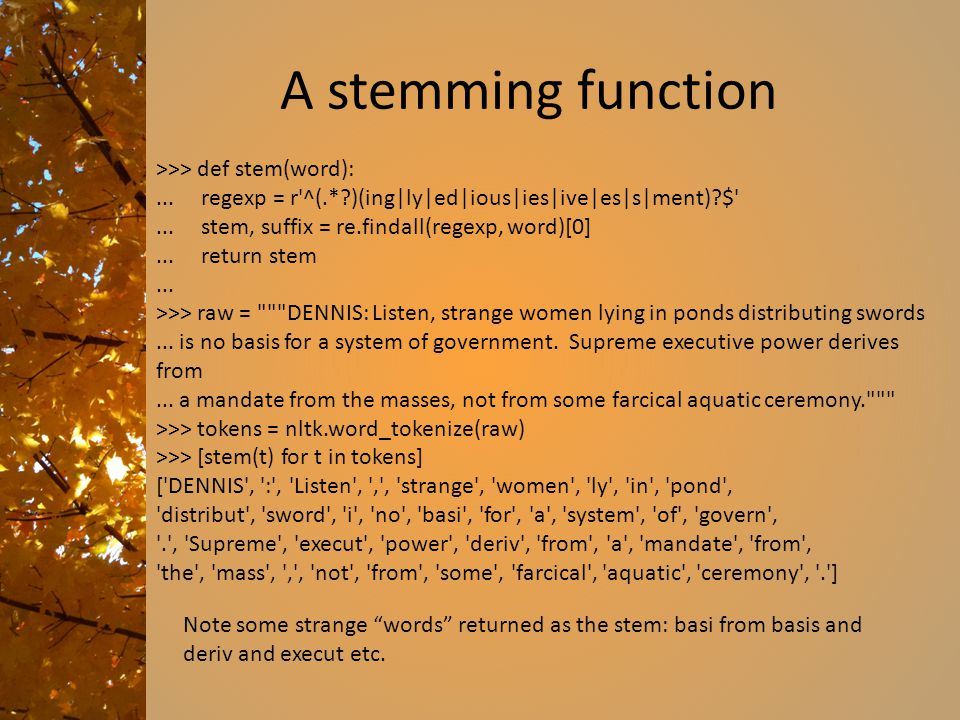 A stemming function >>> def stem(word):