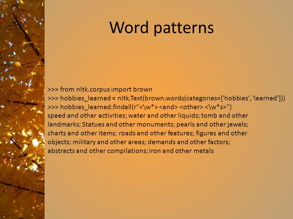 Word patterns >>> from nltk.corpus import brown