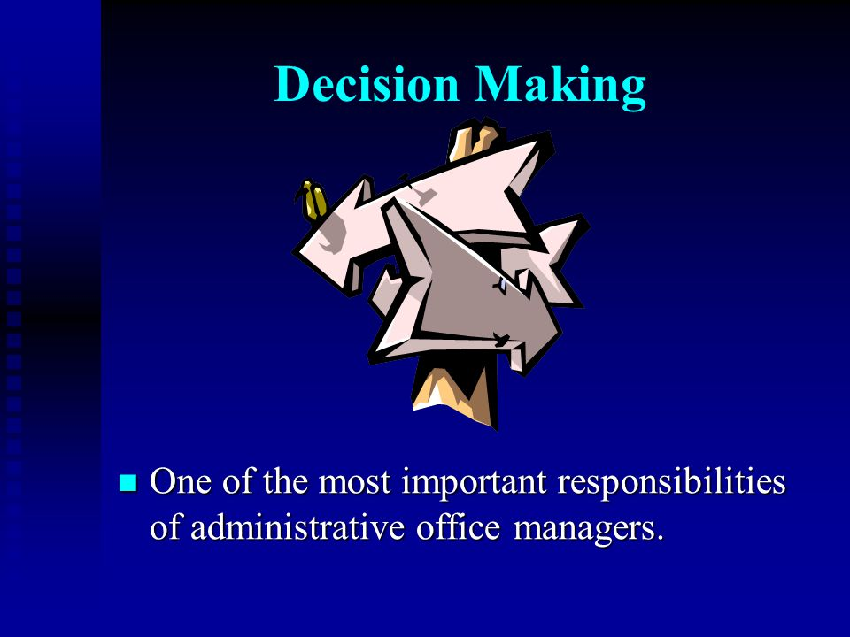 Decision Making One of the most important responsibilities of administrative office managers.