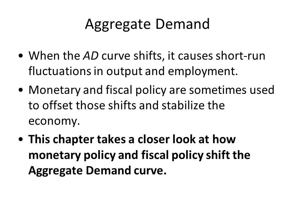Aggregate Demand When the AD curve shifts, it causes short-run fluctuations in output and employment.