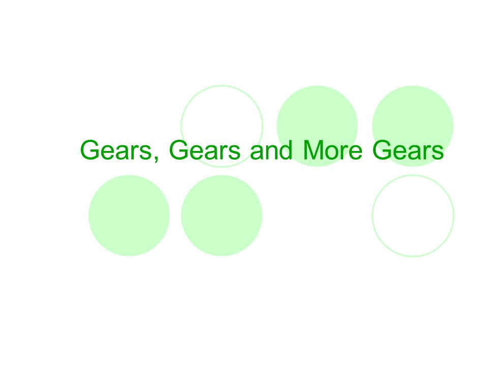 Gears, Gears and More Gears