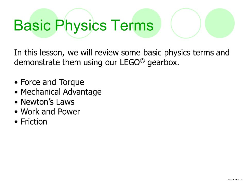 Basic Physics Terms In this lesson, we will review some basic physics terms and. demonstrate them using our LEGO® gearbox.