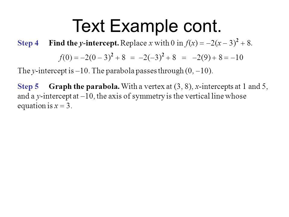 Text Example cont. f (0) = -2(0 - 3)2 + 8 = -2(-3)2 + 8 = -2(9) + 8 = -10.
