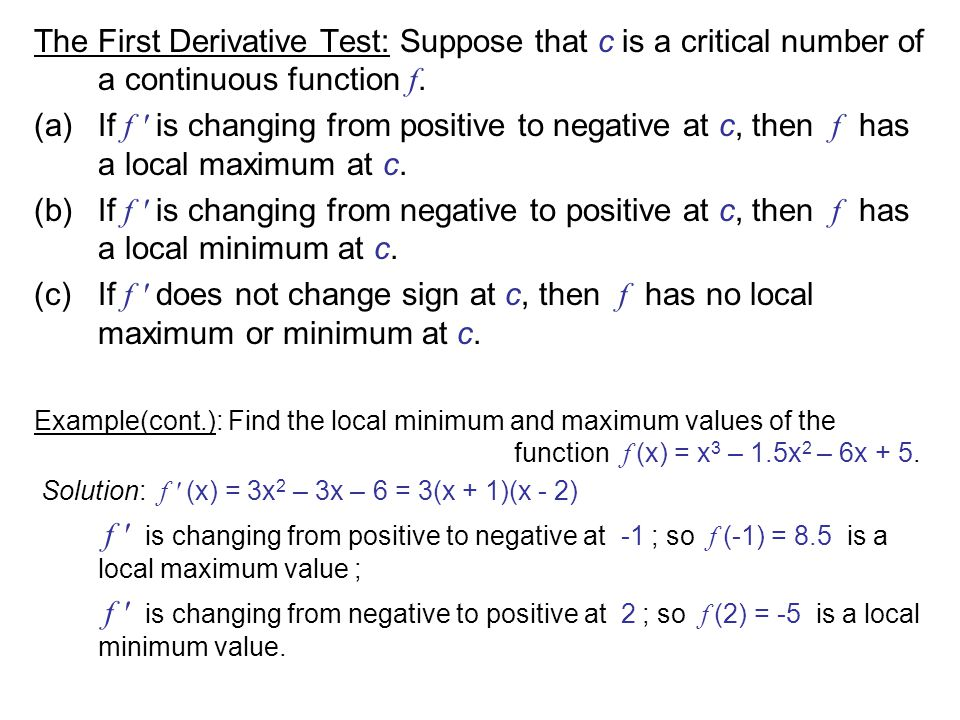 The First Derivative Test: Suppose that c is a critical number of a continuous function f.