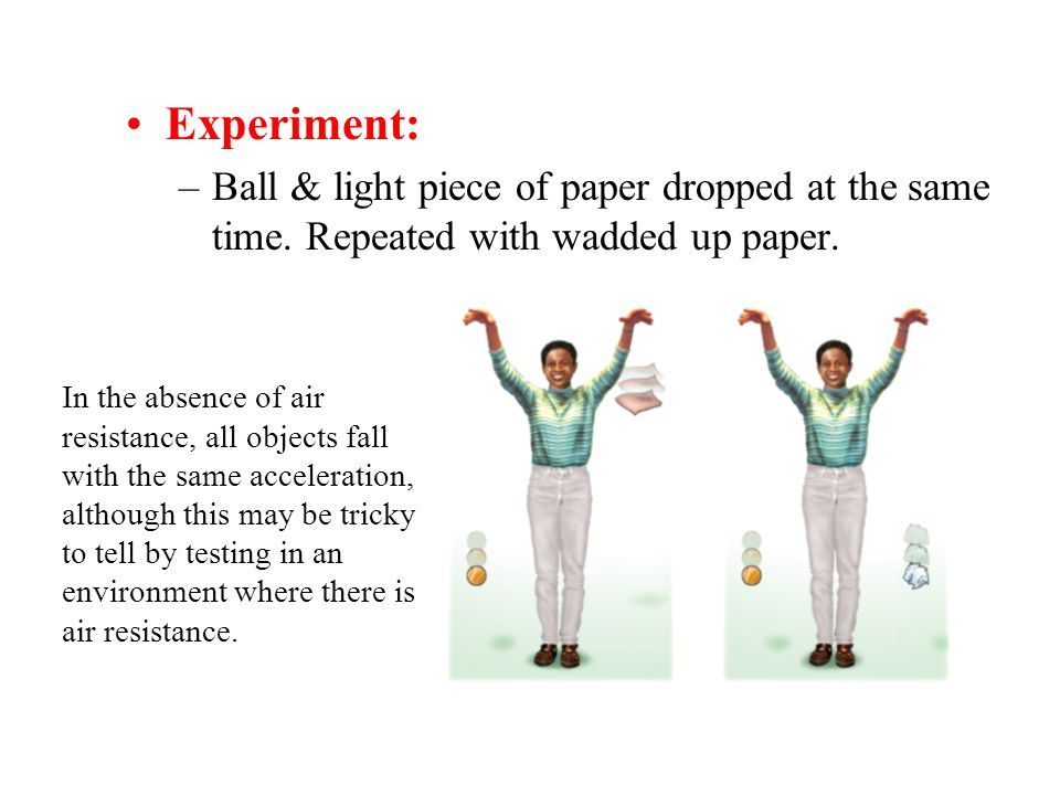 Experiment: Ball & light piece of paper dropped at the same time. Repeated with wadded up paper.