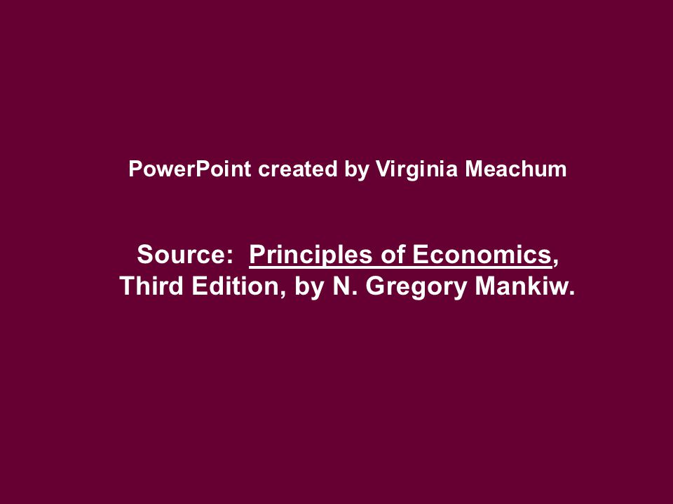 Source: Principles of Economics, Third Edition, by N. Gregory Mankiw.