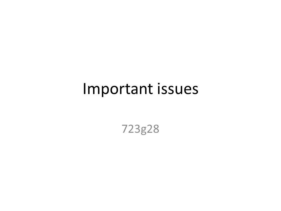 Important issues 723g28