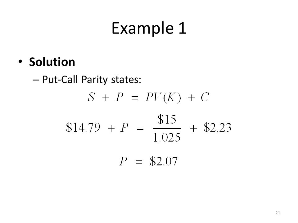 Example 1 Solution Put-Call Parity states: 21