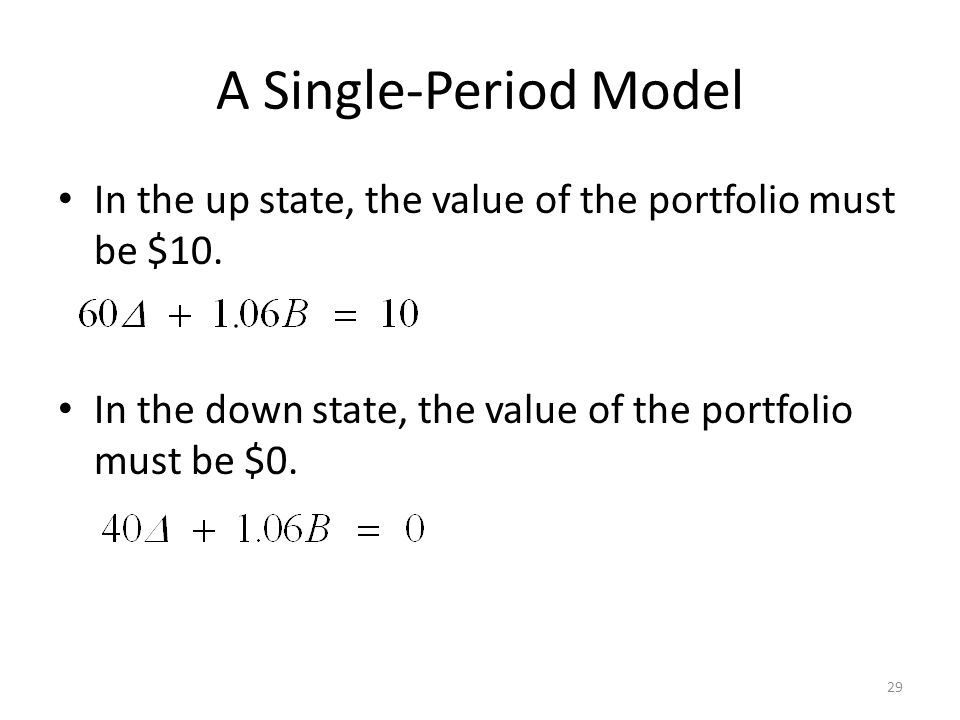 A Single-Period Model In the up state, the value of the portfolio must be $10.