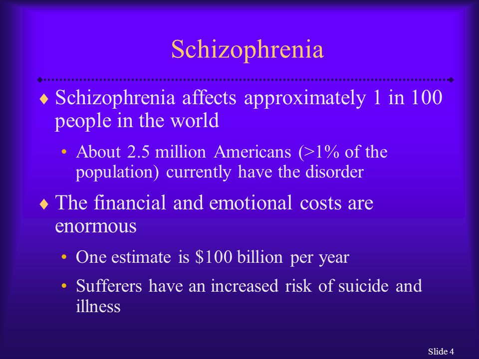 Schizophrenia Schizophrenia affects approximately 1 in 100 people in the world.