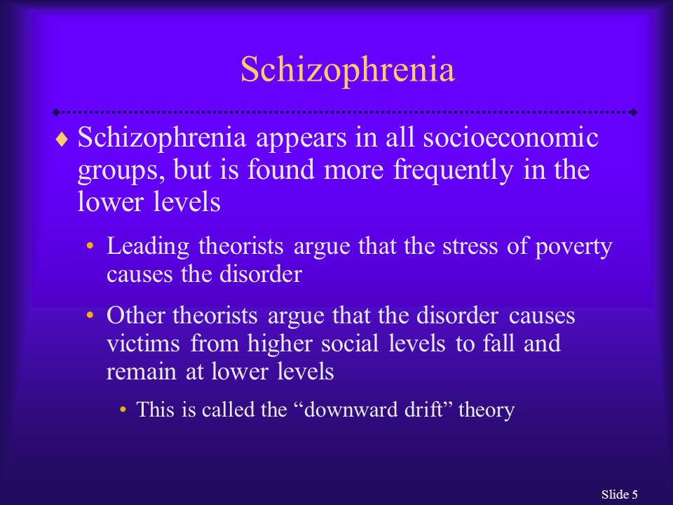 Schizophrenia Schizophrenia appears in all socioeconomic groups, but is found more frequently in the lower levels.
