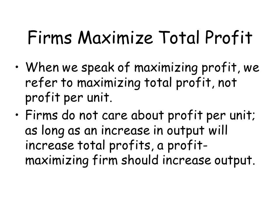 Firms Maximize Total Profit