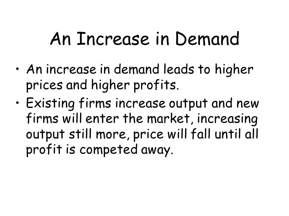 An Increase in Demand An increase in demand leads to higher prices and higher profits.