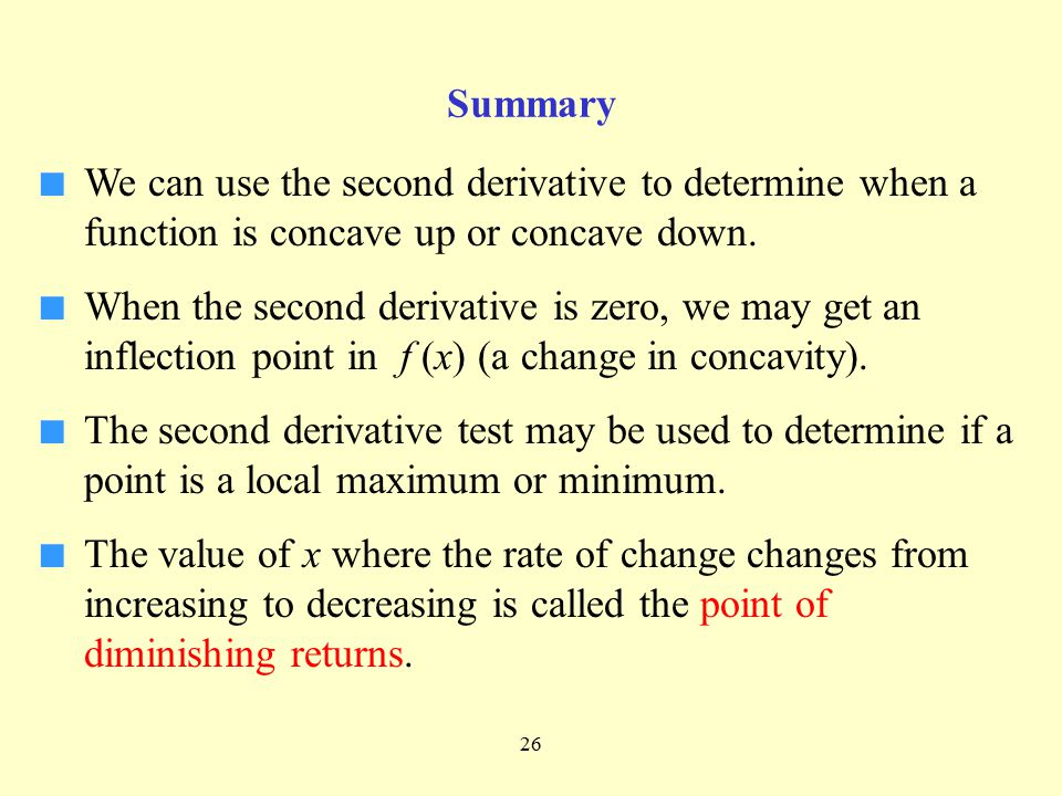 Summary We can use the second derivative to determine when a function is concave up or concave down.