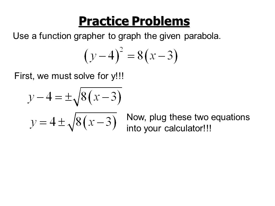 Practice Problems Use a function grapher to graph the given parabola.