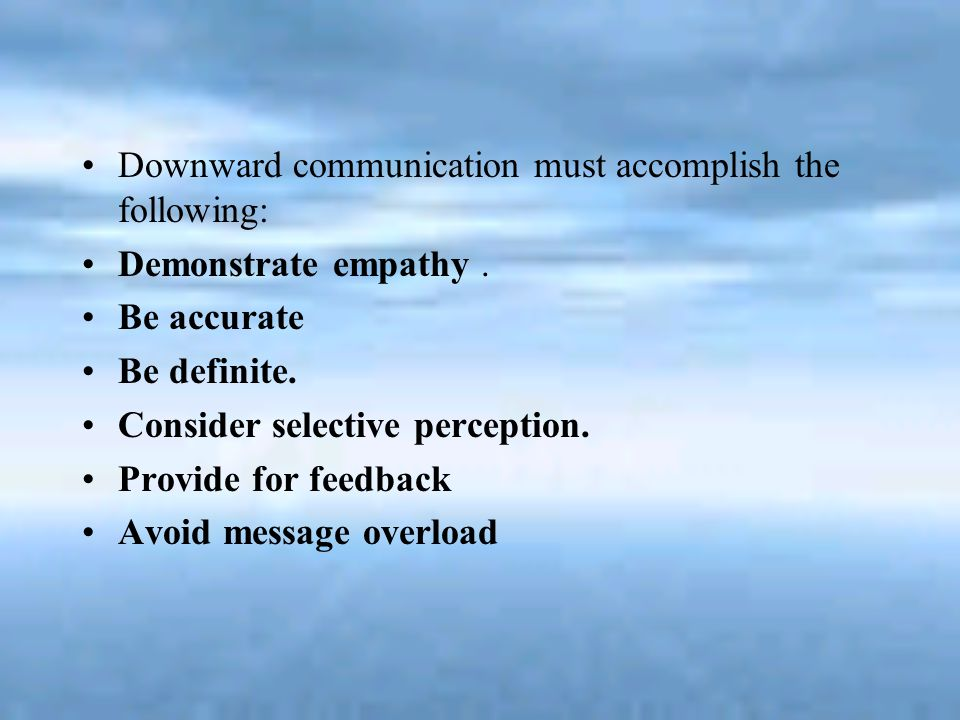 Downward communication must accomplish the following: