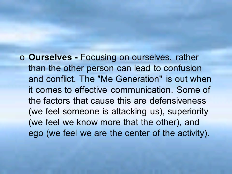 Ourselves - Focusing on ourselves, rather than the other person can lead to confusion and conflict.